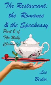 The Restaurant, the Romance & the SpeakeasyPart 2 of The Ruby Chronicles© 2016 Les Becker
